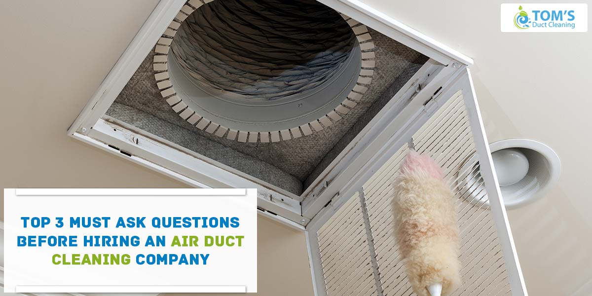 Top 3 Must Ask Questions before Hiring an Air Duct Cleaning Company