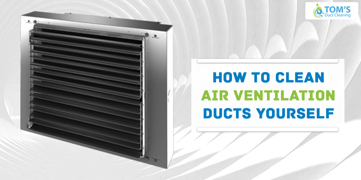 How to Clean Air Ventilation Ducts Yourself