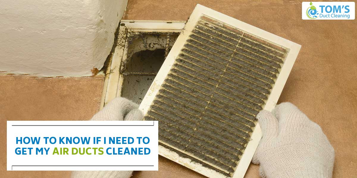 How To Know If I Need To Get My Air Ducts Cleaned?