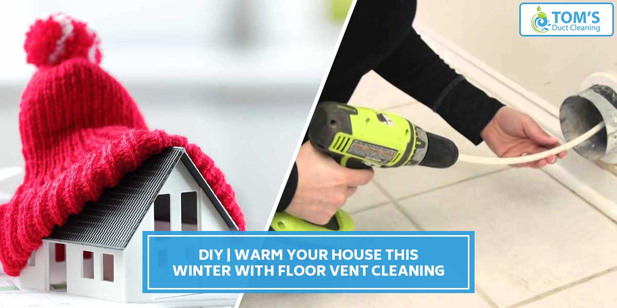 DIY | Warm Your House This Winter With Floor Vent Cleaning