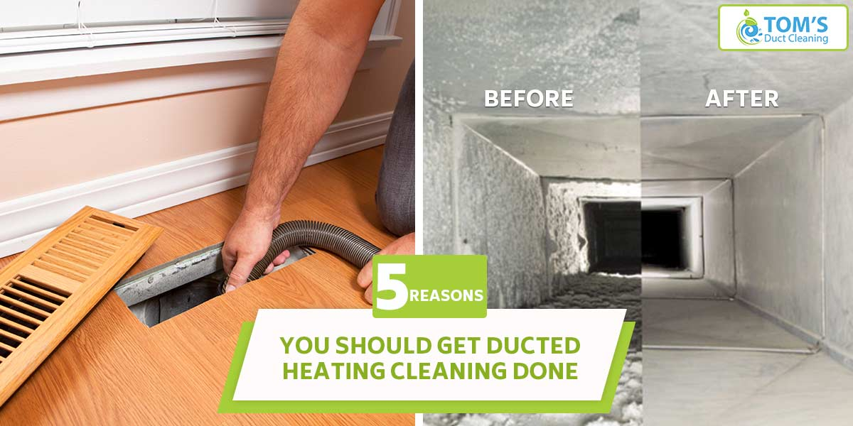5 Reasons You Should Get Ducted Heating Cleaning Done