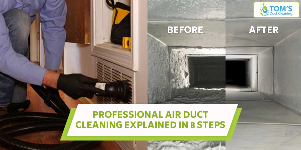 Professional Air Duct Cleaning Explained In 8 Steps