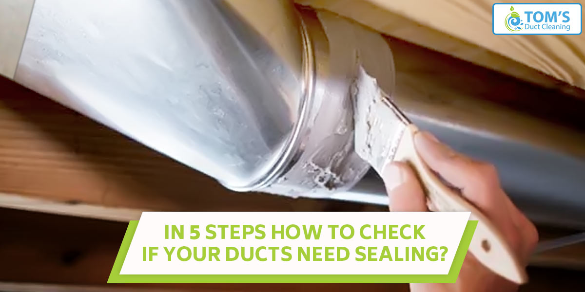 In 5 Steps How To Check If Your Ducts Need Sealing?