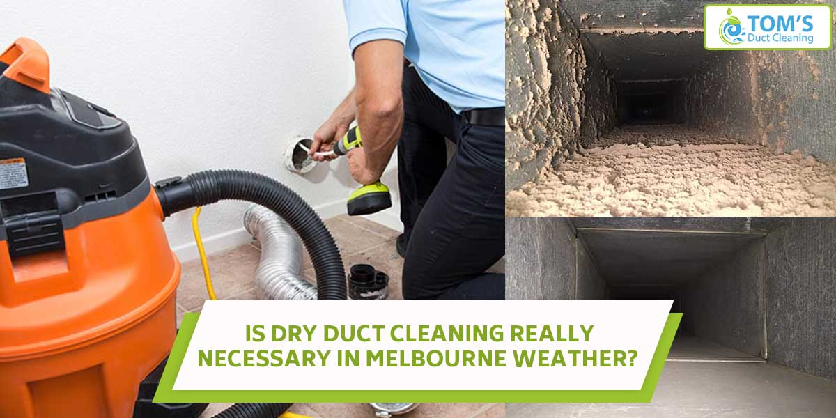 Is Dry Duct Cleaning Really Necessary In Melbourne Weather?