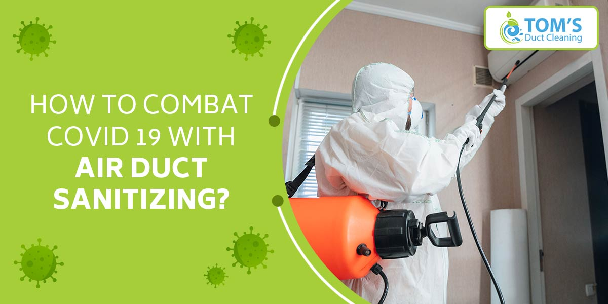 How to Combat COVID 19 with Air Duct Sanitizing?