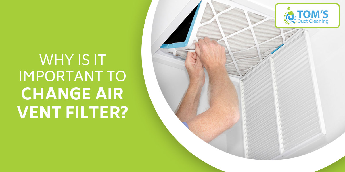 Why Is It Important To Change Air Vent Filter?