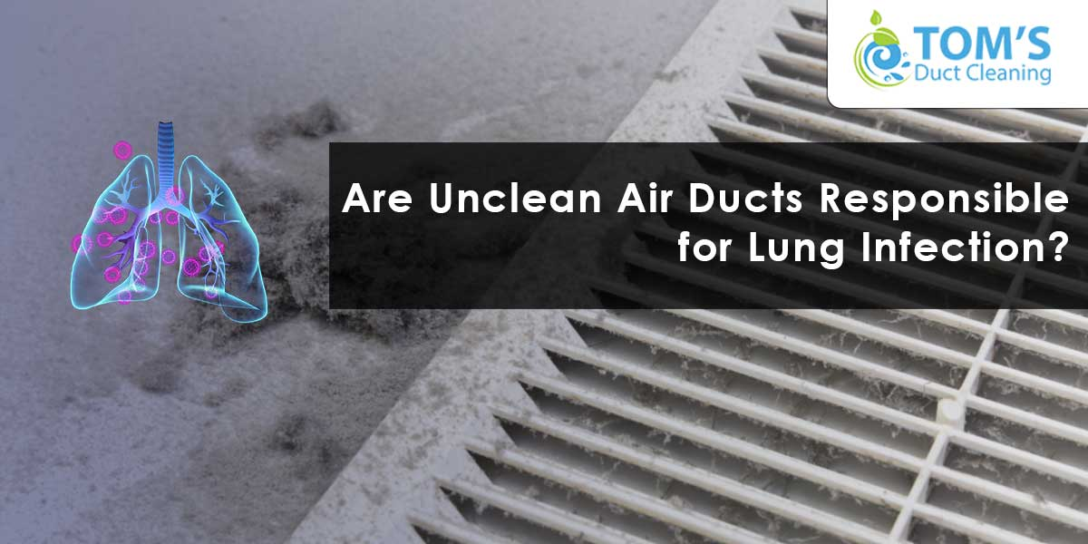 Are Unclean Air Ducts Responsible for Lung Infection?