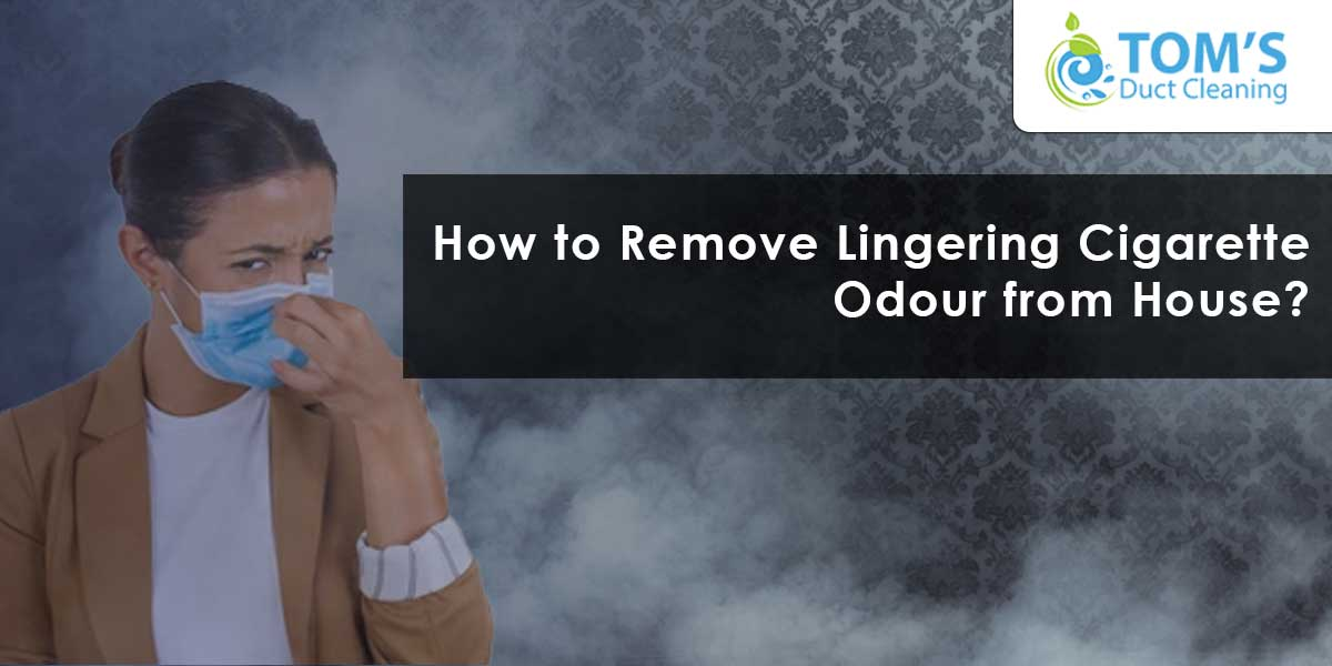 How to Remove Lingering Cigarette Odour from House?