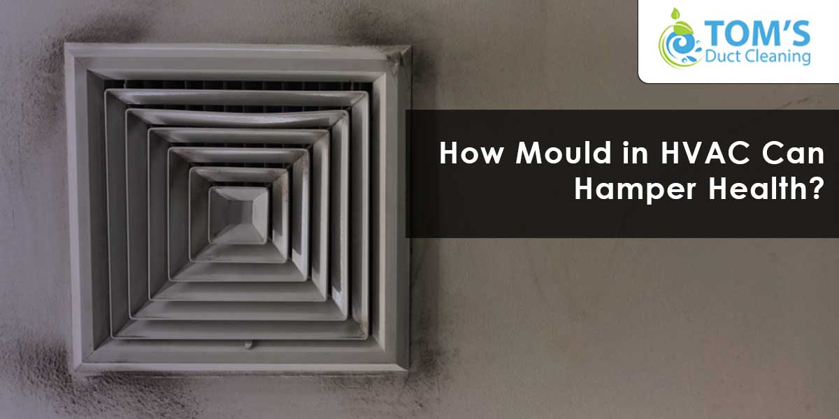 How Mould in HVAC Can Hamper Health?